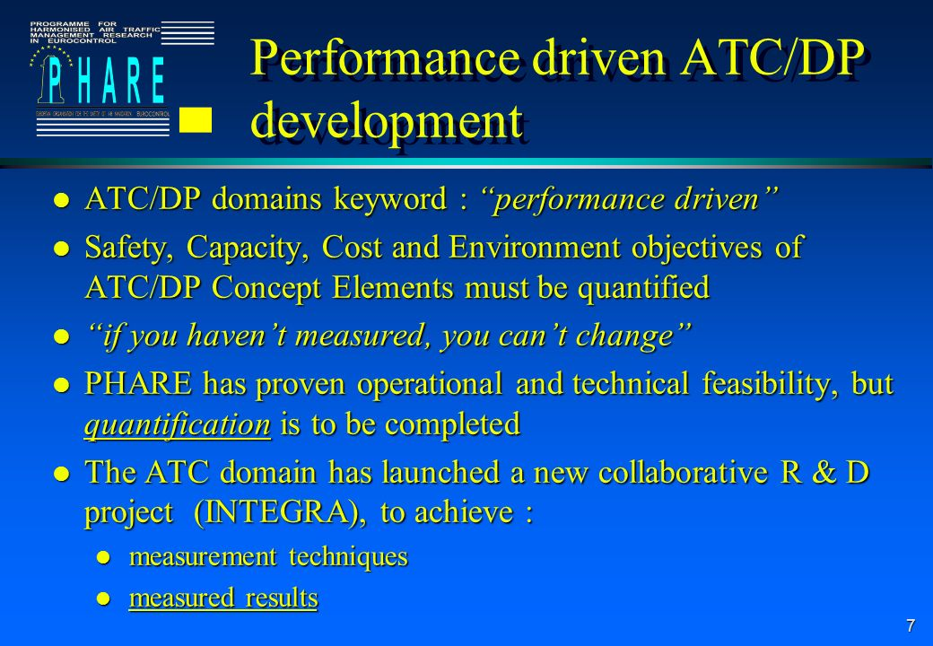 7 Performance driven ATC/DP development l ATC/DP domains keyword : performance driven l Safety, Capacity, Cost and Environment objectives of ATC/DP Co
