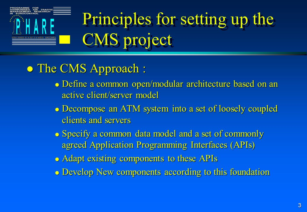 3 Principles for setting up the CMS project l The CMS Approach : l Define a common open/modular architecture based on an active client/server model l