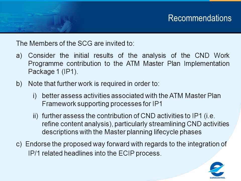 Recommendations The Members of the SCG are invited to: a)Consider the initial results of the analysis of the CND Work Programme contribution to the ATM Master Plan Implementation Package 1 (IP1).