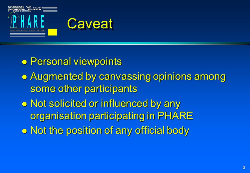 3 Caveat l Personal viewpoints l Augmented by canvassing opinions among some other participants l Not solicited or influenced by any organisation participating in PHARE l Not the position of any official body