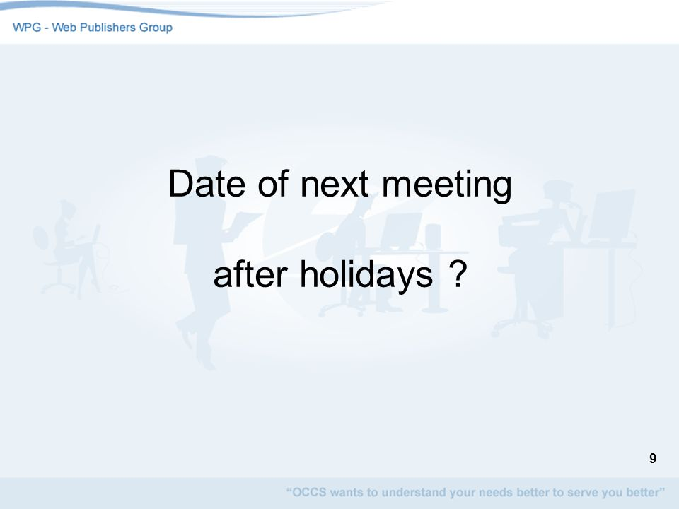 9 Date of next meeting after holidays