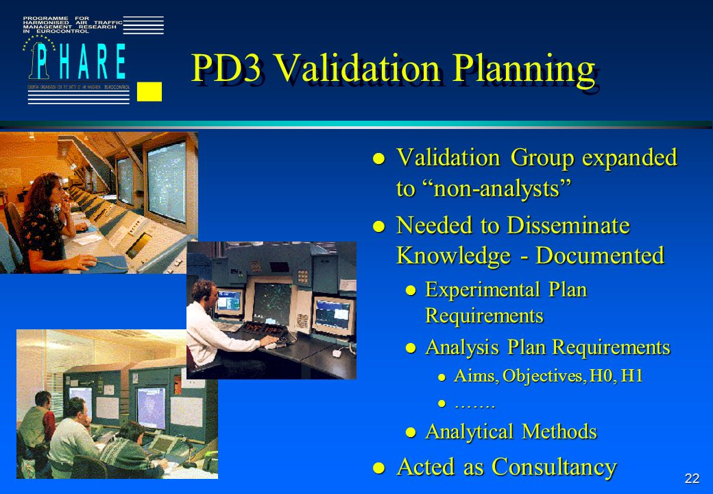 22 PD3 Validation Planning l Validation Group expanded to non-analysts l Needed to Disseminate Knowledge - Documented l Experimental Plan Requirements