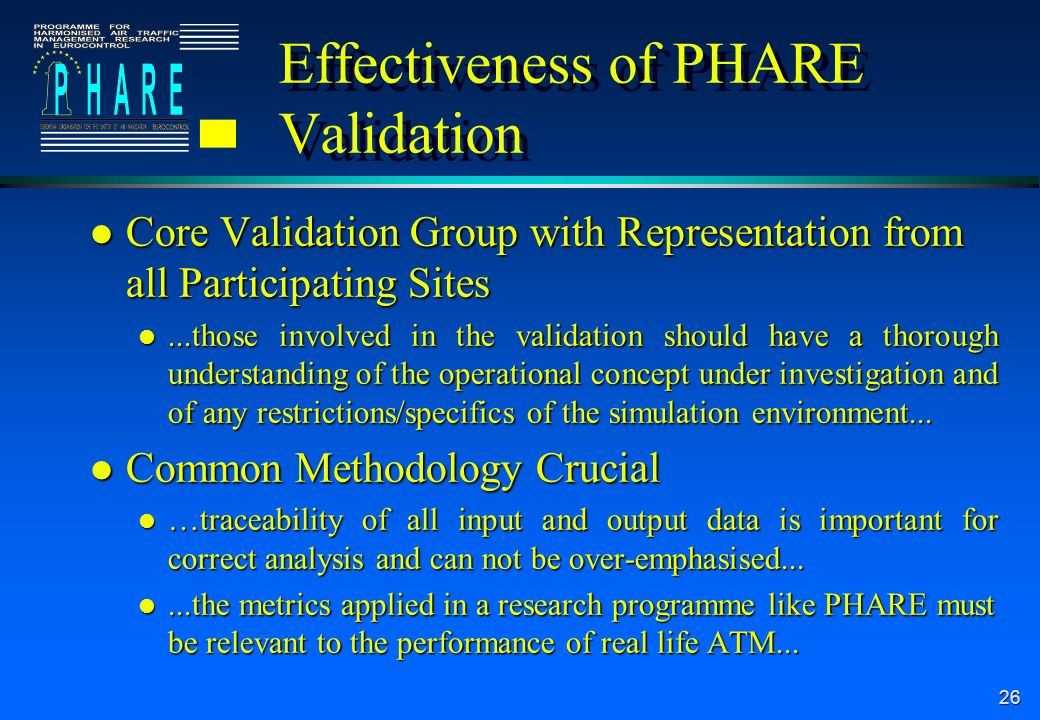 26 Effectiveness of PHARE Validation l Core Validation Group with Representation from all Participating Sites l...those involved in the validation sho