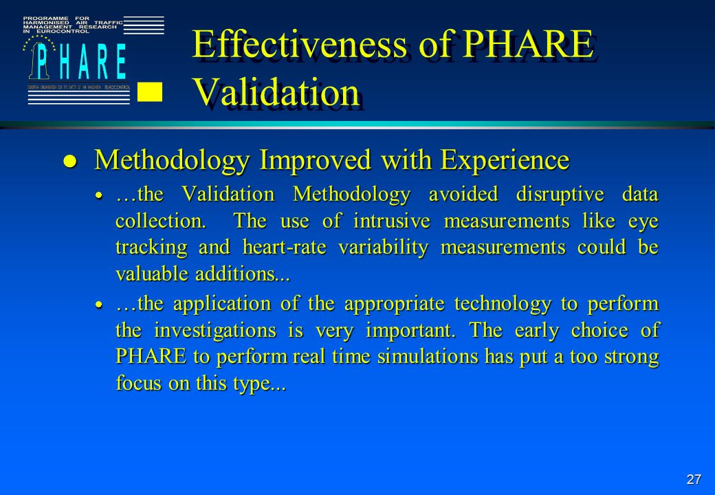 27 Effectiveness of PHARE Validation l Methodology Improved with Experience …the Validation Methodology avoided disruptive data collection. The use of