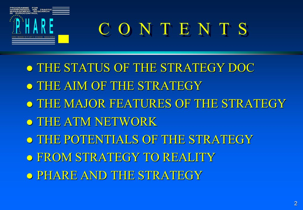 2 C O N T E N T S l THE STATUS OF THE STRATEGY DOC l THE AIM OF THE STRATEGY l THE MAJOR FEATURES OF THE STRATEGY l THE ATM NETWORK l THE POTENTIALS OF THE STRATEGY l FROM STRATEGY TO REALITY l PHARE AND THE STRATEGY