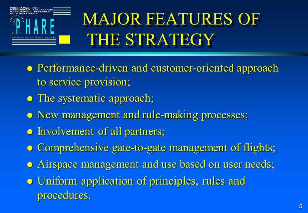5 MAJOR FEATURES OF THE STRATEGY l Performance-driven and customer-oriented approach to service provision; l The systematic approach; l New management