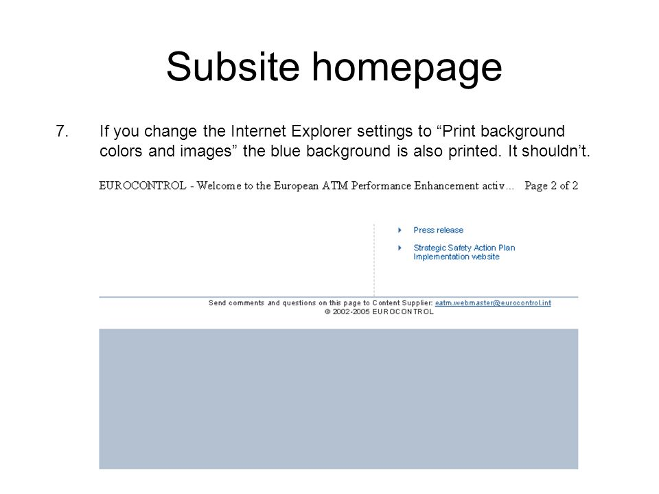 Subsite homepage 7.If you change the Internet Explorer settings to Print background colors and images the blue background is also printed.