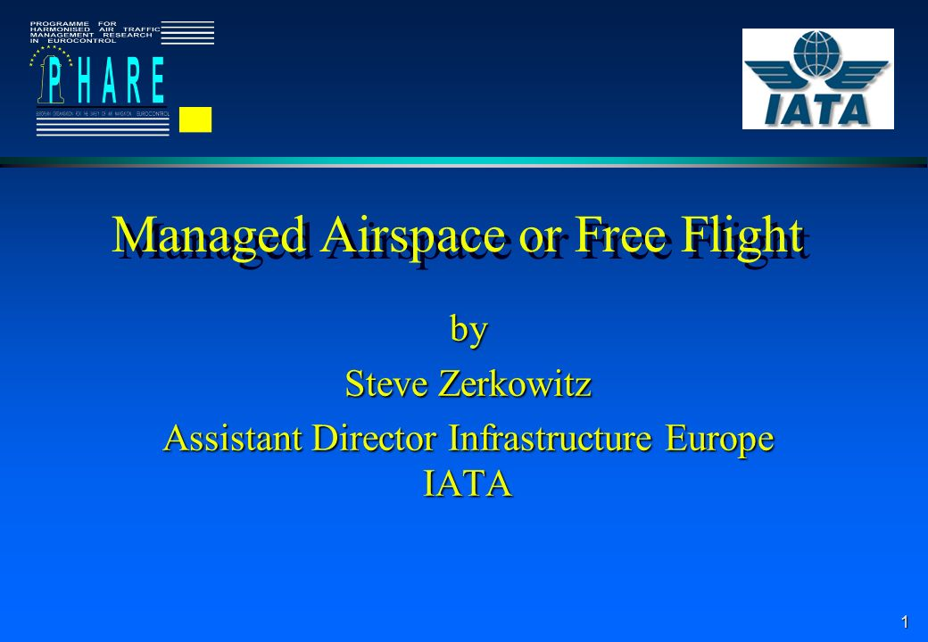 1 Managed Airspace or Free Flight by Steve Zerkowitz Assistant Director Infrastructure Europe IATA