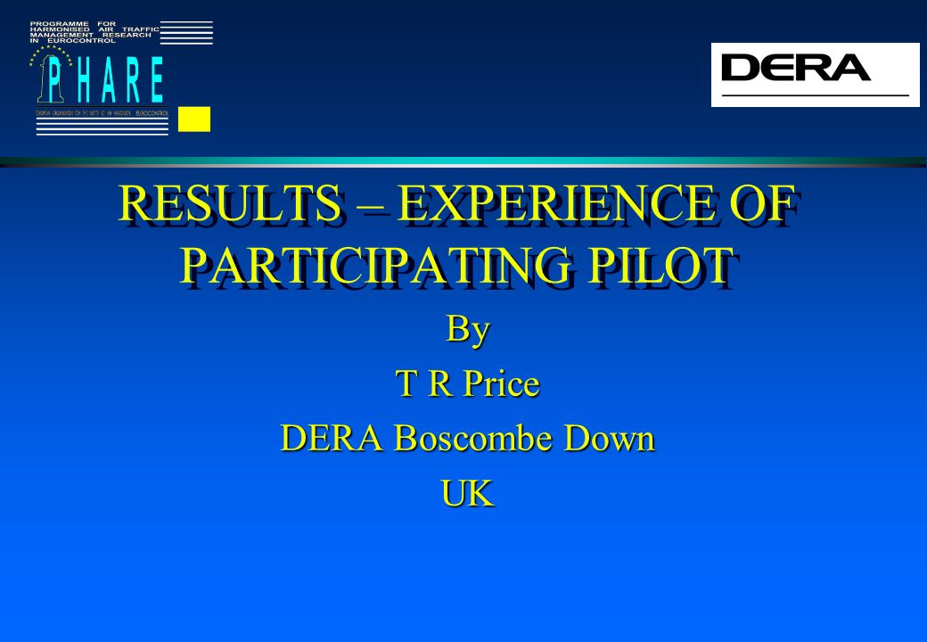 RESULTS – EXPERIENCE OF PARTICIPATING PILOT By T R Price DERA Boscombe Down UK
