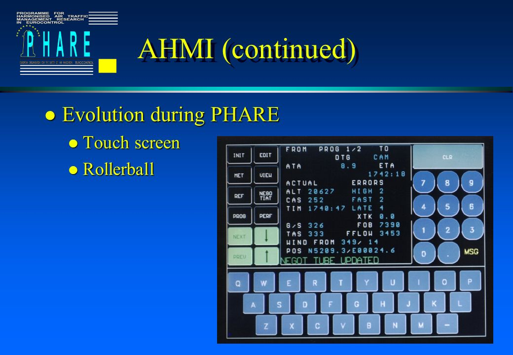 AHMI (continued) l Evolution during PHARE l Touch screen l Rollerball