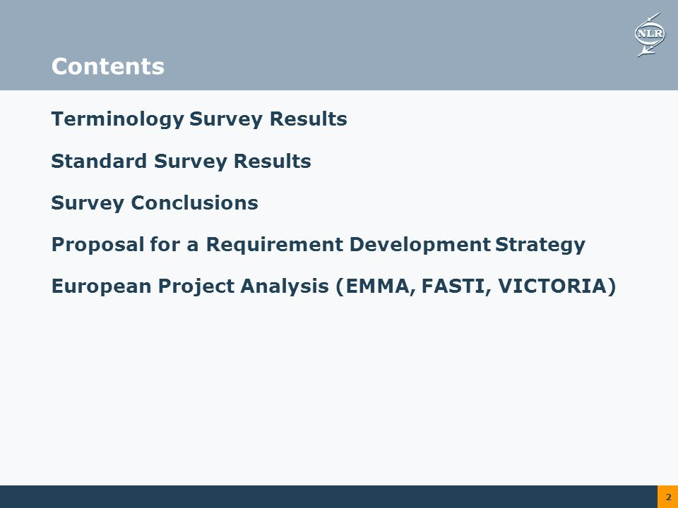 2 Contents Terminology Survey Results Standard Survey Results Survey Conclusions Proposal for a Requirement Development Strategy European Project Analysis (EMMA, FASTI, VICTORIA)