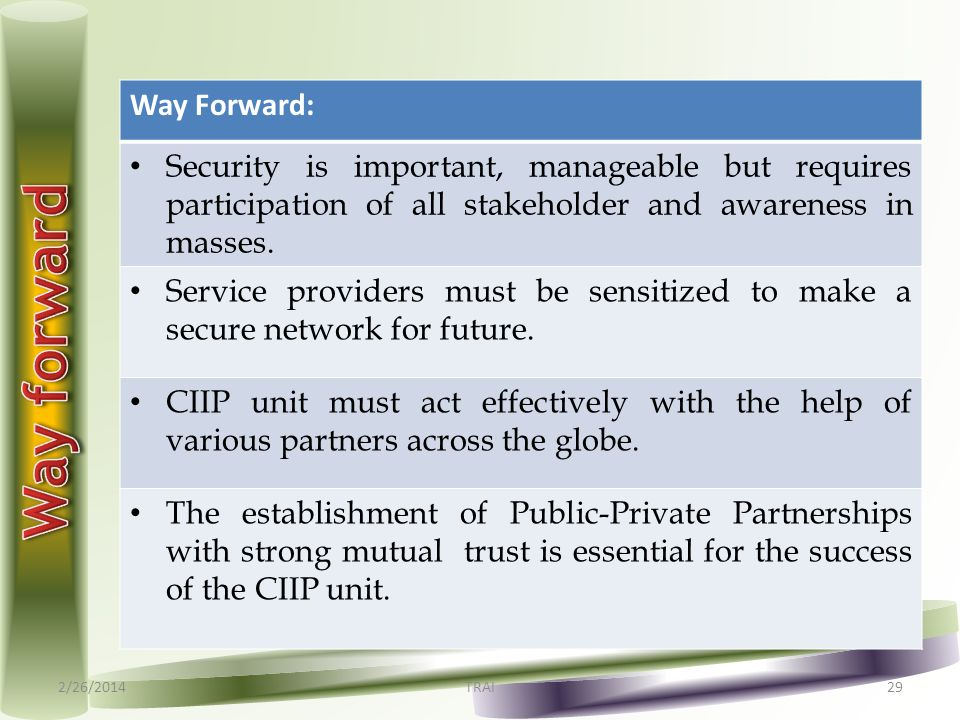 2/26/2014TRAI29 Way Forward: Security is important, manageable but requires participation of all stakeholder and awareness in masses. Service provider