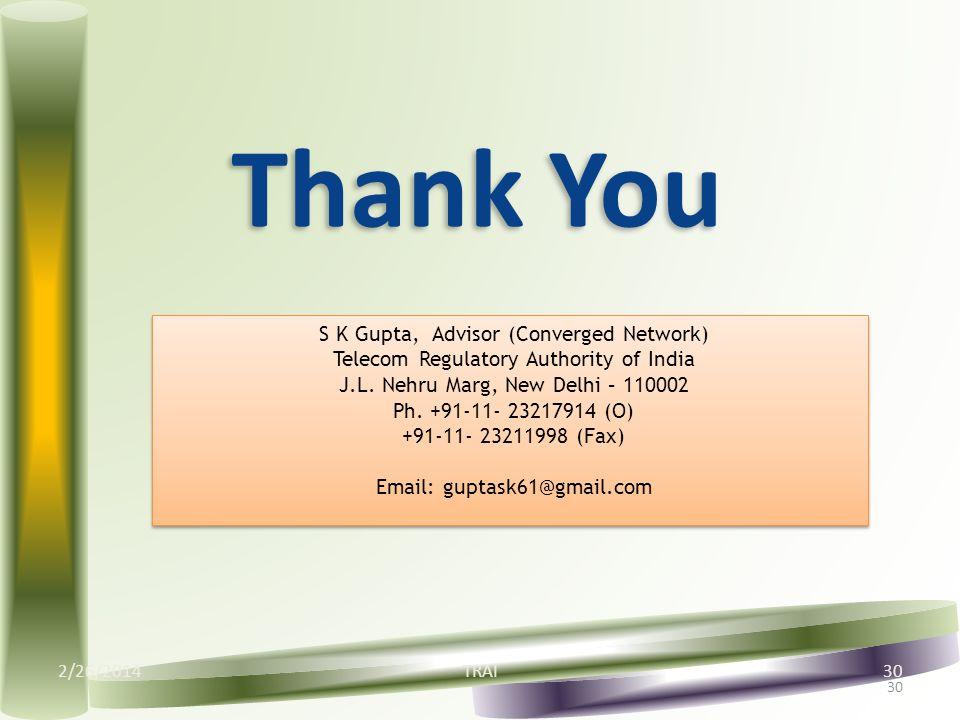 2/26/2014TRAI30 S K Gupta, Advisor (Converged Network) Telecom Regulatory Authority of India J.L. Nehru Marg, New Delhi – 110002 Ph. +91-11- 23217914