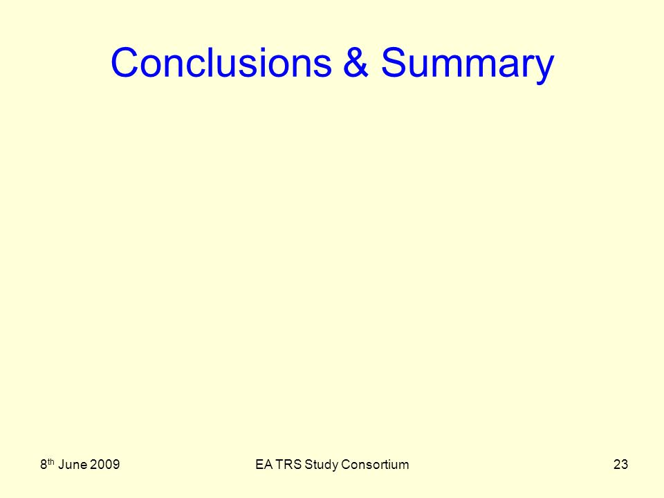 8 th June 2009EA TRS Study Consortium23 Conclusions & Summary
