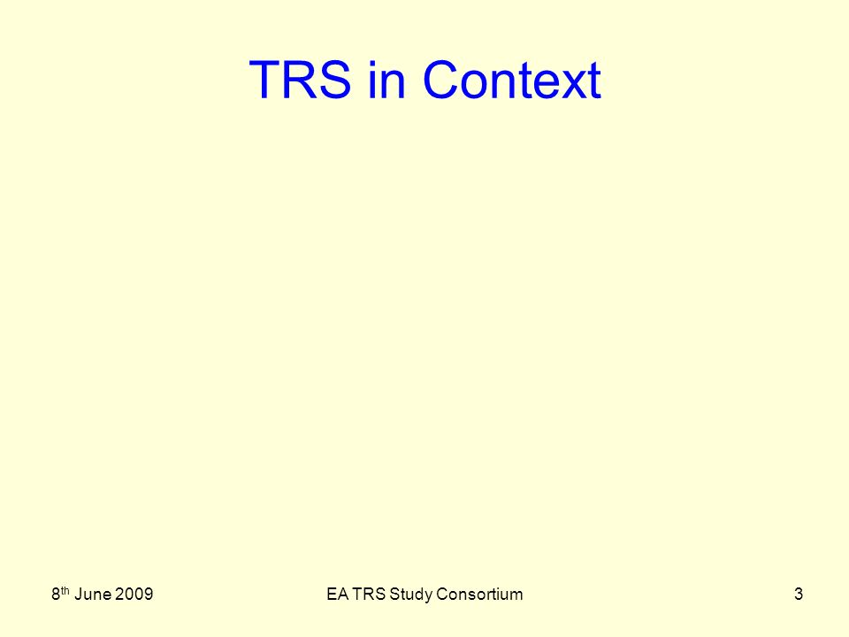 8 th June 2009EA TRS Study Consortium24 Conclusions & Summary Governance, planning and Management are key Inter-operability starts with the business not technology Flexibility, agility and Governance enabled by Services Information critical to success E.A.