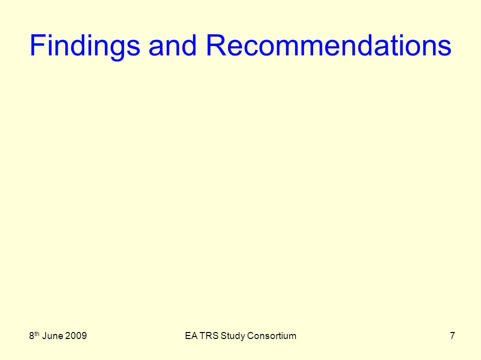 8 th June 2009EA TRS Study Consortium18 Findings and Recommendations Findings Lack of meaningful guidance Significant aid to understanding Iteration and Dependency Operational Knowledge reqd Levelling, complexity and control Invariant information Recommendations Info.