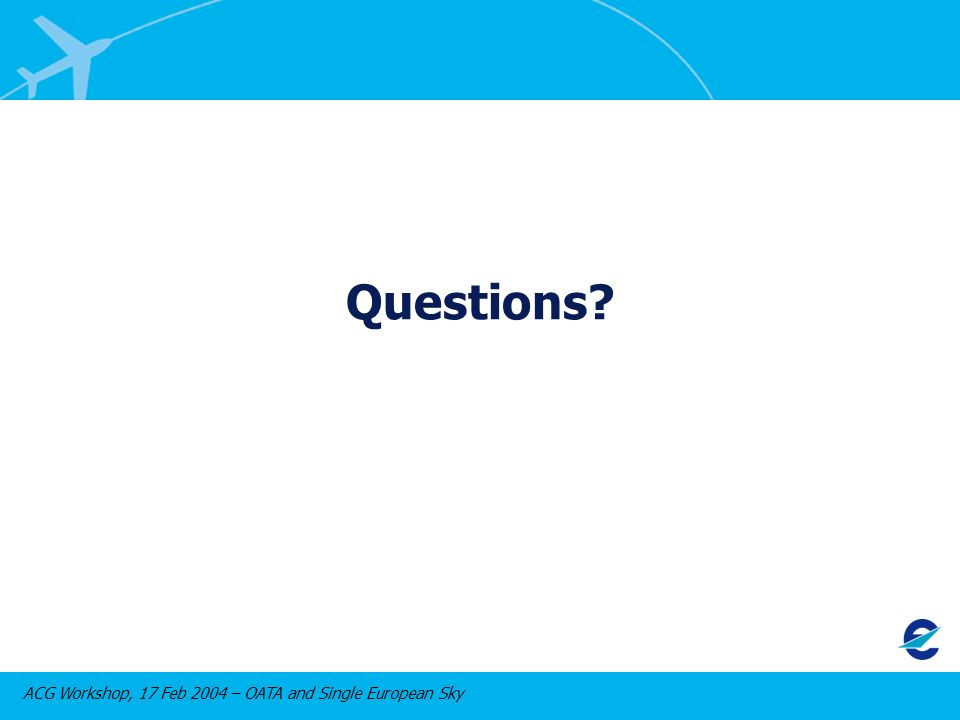 ACG Workshop, 17 Feb 2004 – OATA and Single European Sky Questions