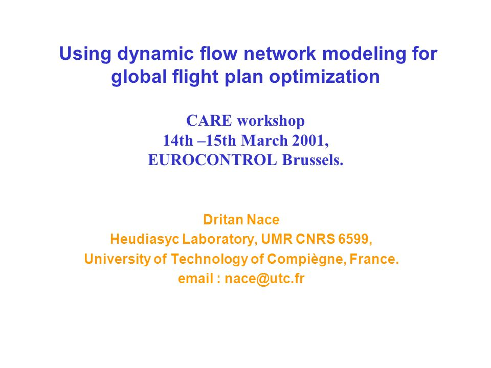 Using dynamic flow network modeling for global flight plan optimization CARE workshop 14th –15th March 2001, EUROCONTROL Brussels.