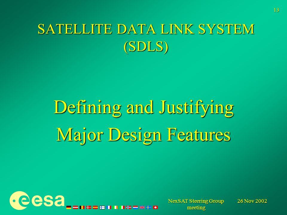 26 Nov 2002 NexSAT Steering Group meeting 13 Defining and Justifying Major Design Features SATELLITE DATA LINK SYSTEM (SDLS)
