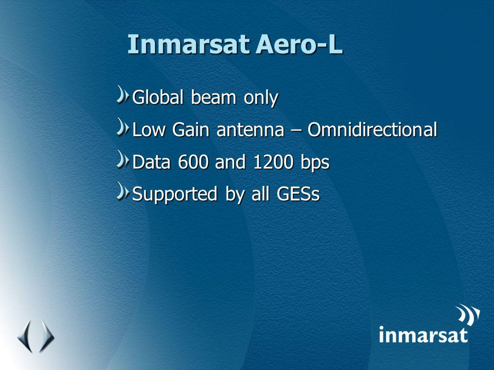 Inmarsat Aero-L Global beam only Low Gain antenna – Omnidirectional Data 600 and 1200 bps Supported by all GESs