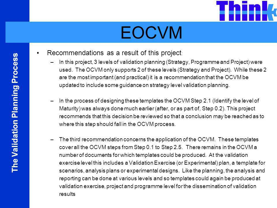 The Validation Planning Process EOCVM Recommendations as a result of this project : –In this project, 3 levels of validation planning (Strategy, Programme and Project) were used.