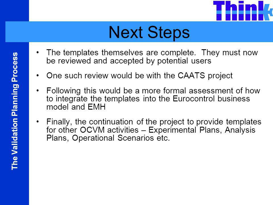 The Validation Planning Process Next Steps The templates themselves are complete.