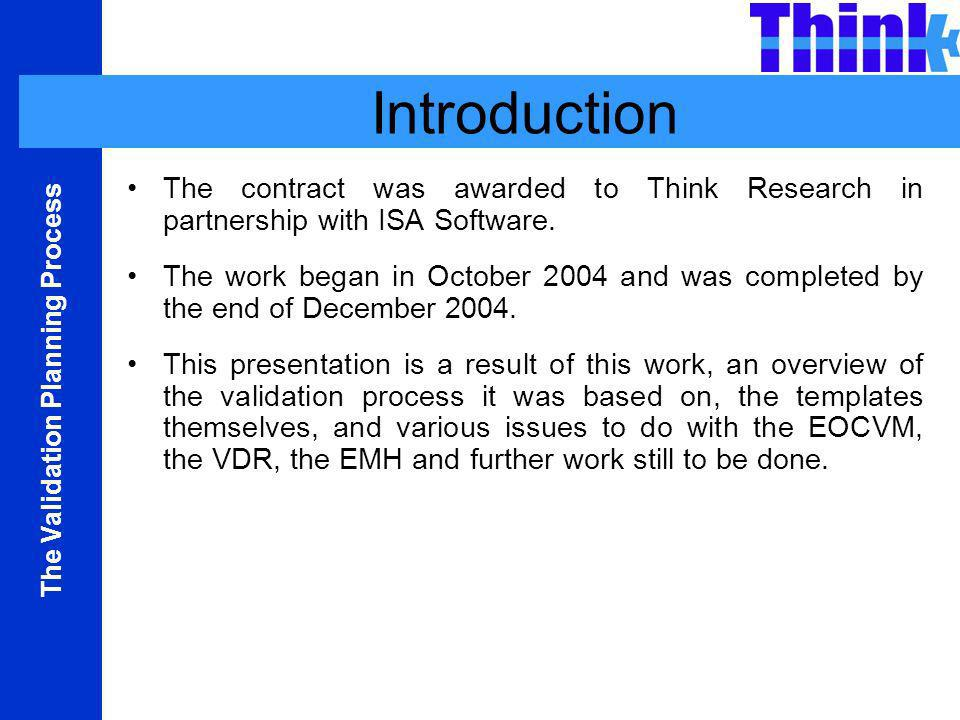 The Validation Planning Process Introduction The contract was awarded to Think Research in partnership with ISA Software.