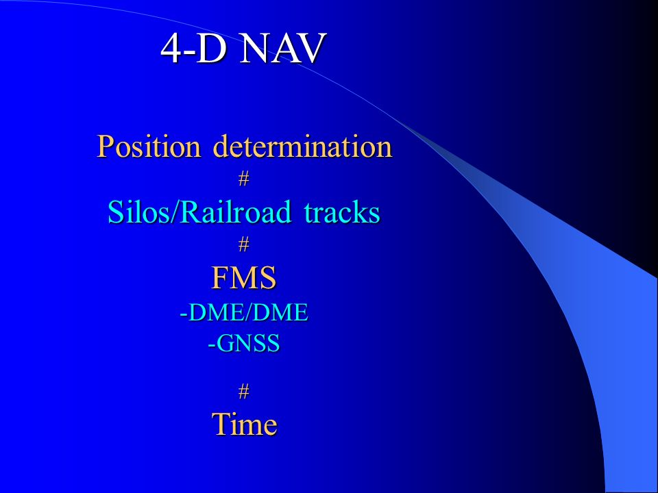 4-D NAV Position determination # Silos/Railroad tracks #FMS -DME/DME -GNSS #Time
