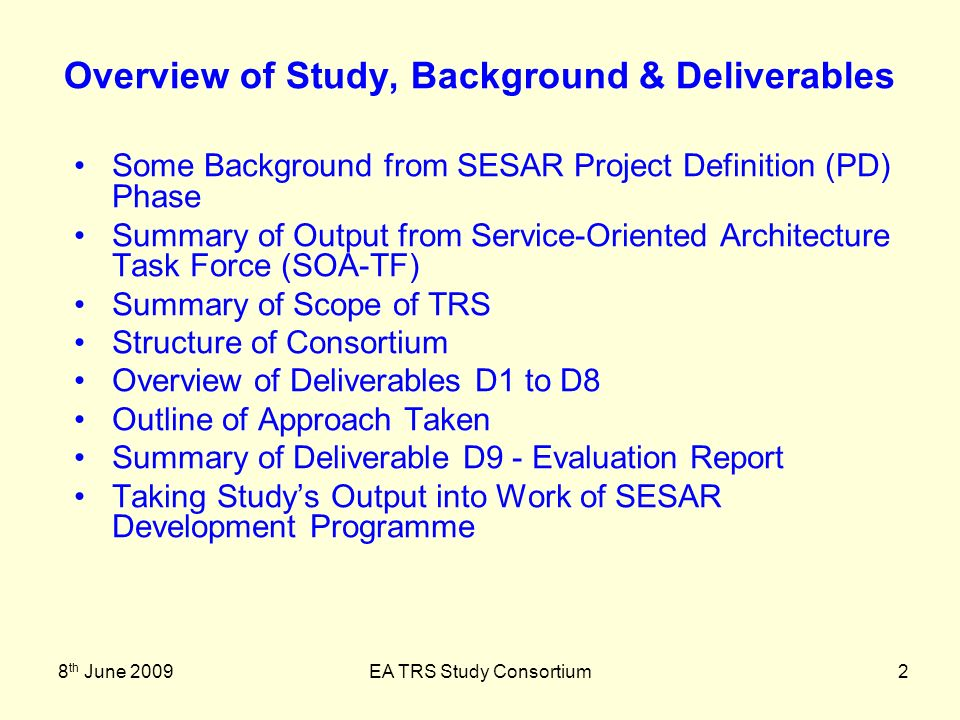 8 th June 2009EA TRS Study Consortium2 Overview of Study, Background & Deliverables Some Background from SESAR Project Definition (PD) Phase Summary o