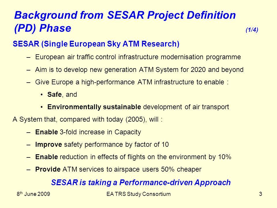 8 th June 2009EA TRS Study Consortium3 SESAR (Single European Sky ATM Research) –European air traffic control infrastructure modernisation programme –