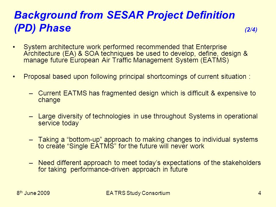 8 th June 2009EA TRS Study Consortium4 System architecture work performed recommended that Enterprise Architecture (EA) & SOA techniques be used to de