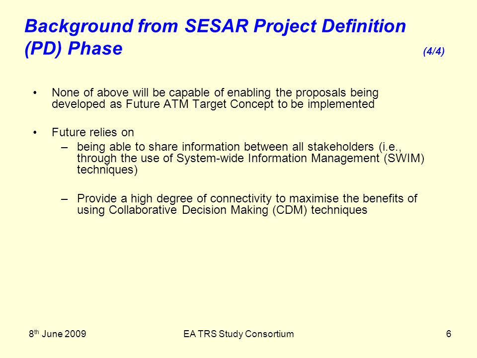 8 th June 2009EA TRS Study Consortium6 None of above will be capable of enabling the proposals being developed as Future ATM Target Concept to be impl