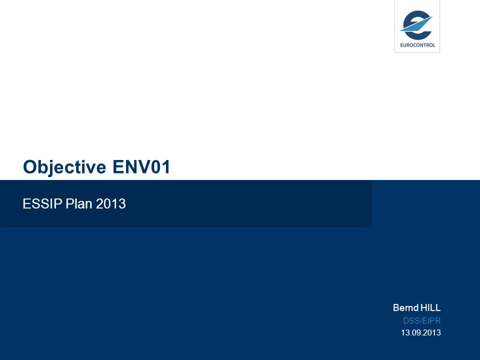 Objective ENV01 ESSIP Plan 2013 Bernd HILL DSS/EIPR 13.09.2013