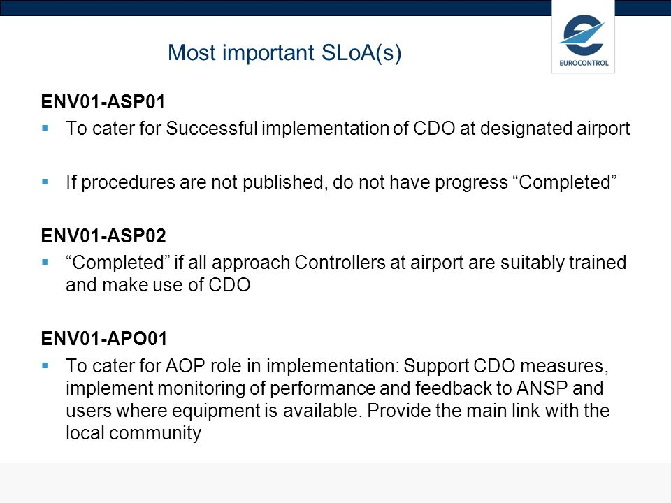 Most important SLoA(s) ENV01-ASP01 To cater for Successful implementation of CDO at designated airport If procedures are not published, do not have pr