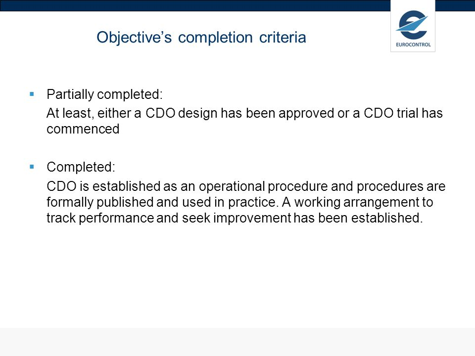 Objectives completion criteria Partially completed: At least, either a CDO design has been approved or a CDO trial has commenced Completed: CDO is est