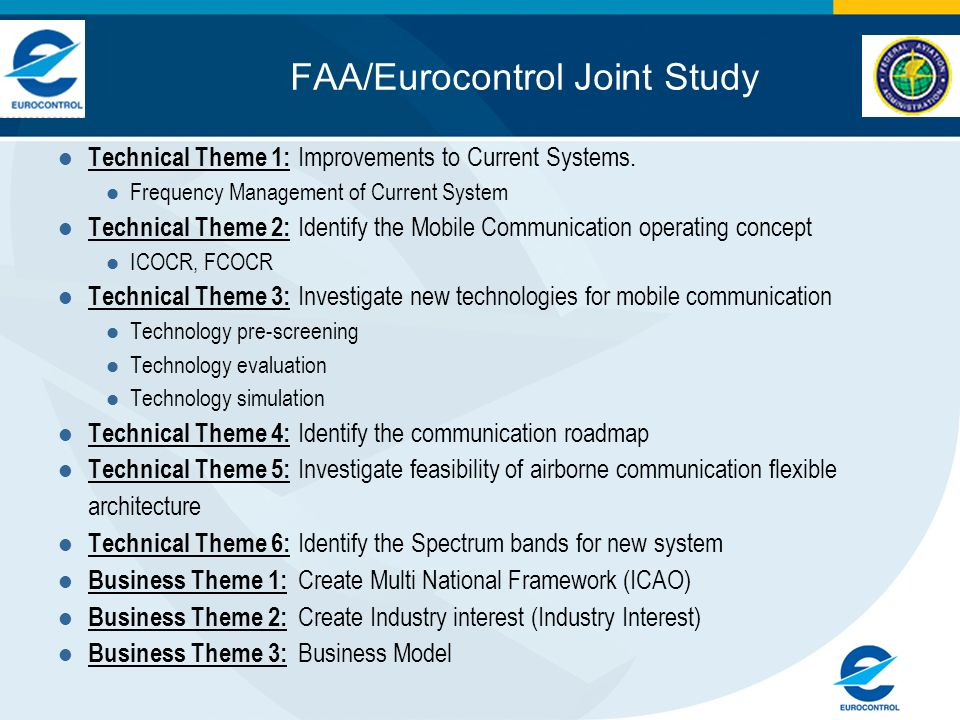 FAA/Eurocontrol Joint Study Technical Theme 1: Improvements to Current Systems. Frequency Management of Current System Technical Theme 2: Identify the