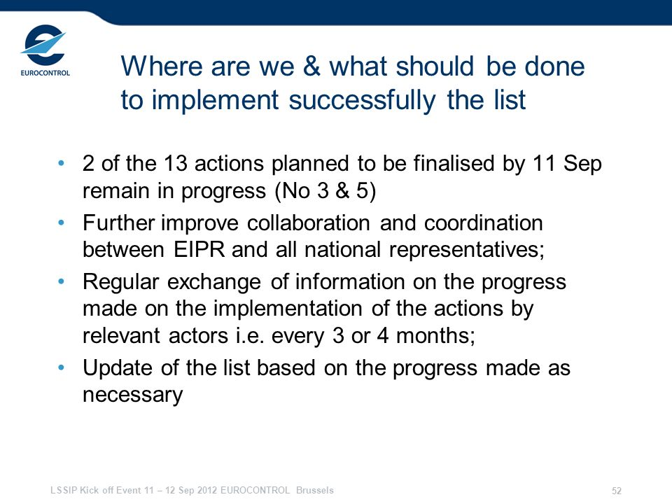 LSSIP Kick off Event 11 – 12 Sep 2012 EUROCONTROL Brussels 52 Where are we & what should be done to implement successfully the list 2 of the 13 action