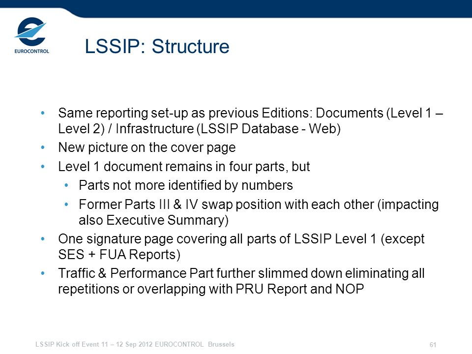 LSSIP Kick off Event 11 – 12 Sep 2012 EUROCONTROL Brussels 61 LSSIP: Structure Same reporting set-up as previous Editions: Documents (Level 1 – Level
