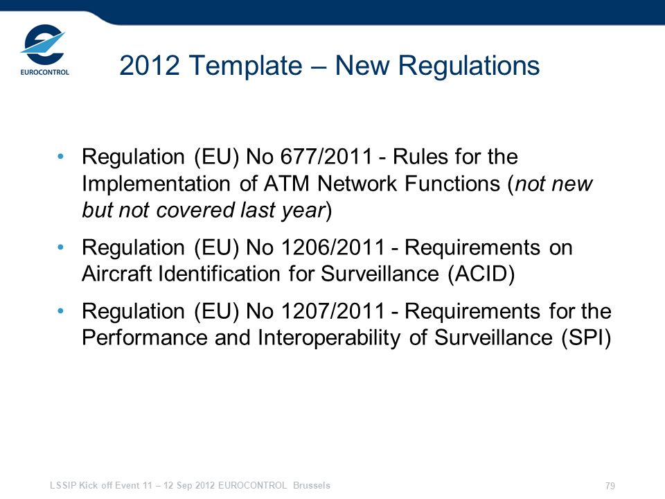 LSSIP Kick off Event 11 – 12 Sep 2012 EUROCONTROL Brussels 79 2012 Template – New Regulations Regulation (EU) No 677/2011 - Rules for the Implementati