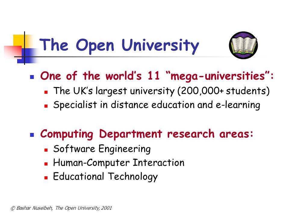 © Bashar Nuseibeh, The Open University, 2001 The Open University One of the worlds 11 mega-universities: The UKs largest university (200,000+ students