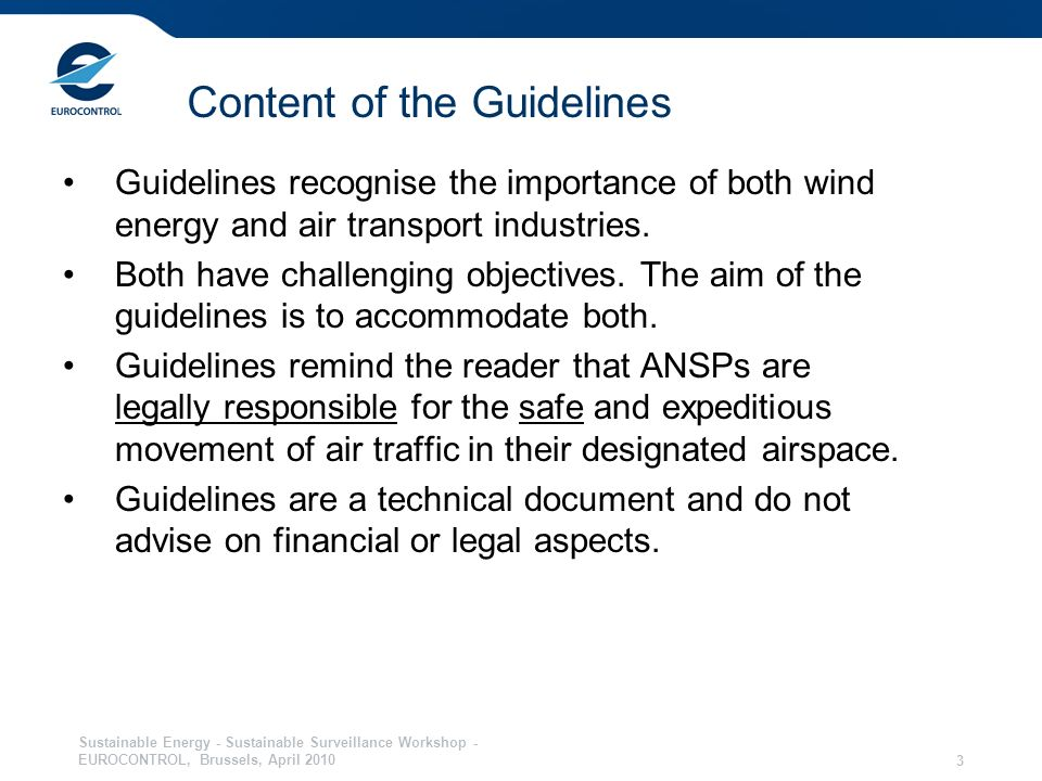 Sustainable Energy - Sustainable Surveillance Workshop - EUROCONTROL, Brussels, April 2010 3 Content of the Guidelines Guidelines recognise the importance of both wind energy and air transport industries.