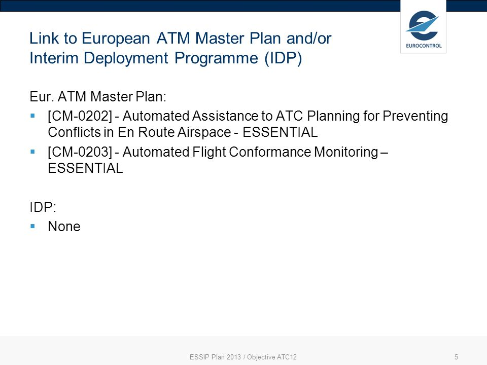 5 Link to European ATM Master Plan and/or Interim Deployment Programme (IDP) Eur. ATM Master Plan: [CM-0202] - Automated Assistance to ATC Planning fo