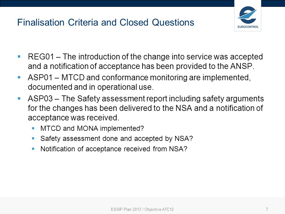 7 Finalisation Criteria and Closed Questions REG01 – The introduction of the change into service was accepted and a notification of acceptance has been provided to the ANSP.