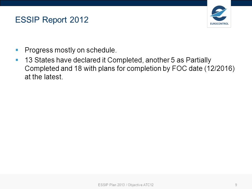 9 ESSIP Report 2012 Progress mostly on schedule. 13 States have declared it Completed, another 5 as Partially Completed and 18 with plans for completi