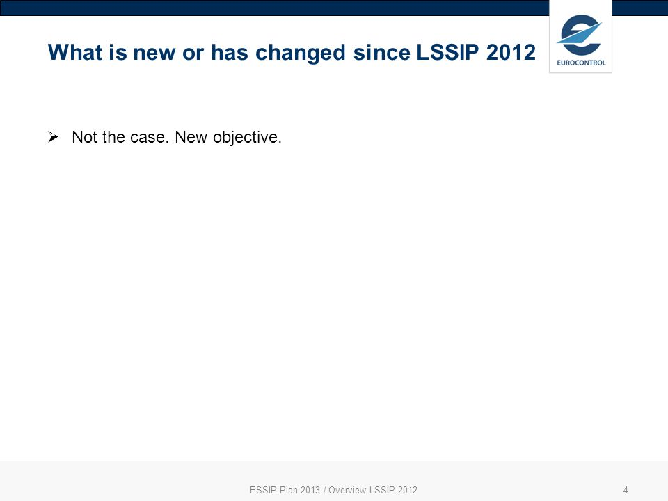What is new or has changed since LSSIP 2012 ESSIP Plan 2013 / Overview LSSIP 20124 Not the case.