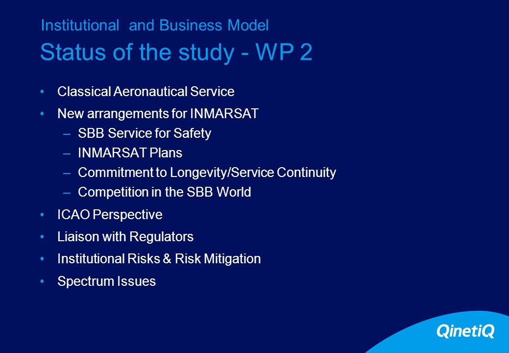 Status of the study - WP 2 Classical Aeronautical Service New arrangements for INMARSAT –SBB Service for Safety –INMARSAT Plans –Commitment to Longevi