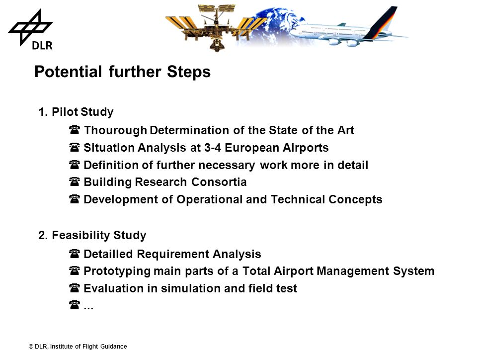 © DLR, Institute of Flight Guidance Potential further Steps 1. Pilot Study Thourough Determination of the State of the Art Situation Analysis at 3-4 E