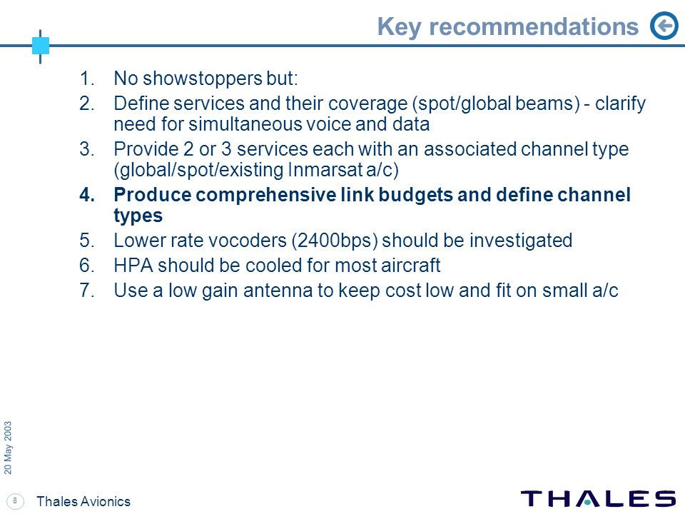 8 20 May 2003 Thales Avionics Key recommendations 1.No showstoppers but: 2.Define services and their coverage (spot/global beams) - clarify need for s