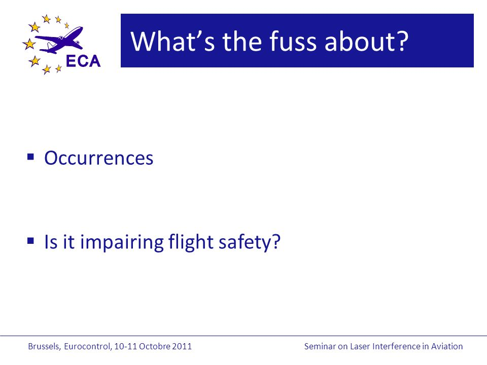 Brussels, Eurocontrol, Octobre 2011Seminar on Laser Interference in Aviation Whats the fuss about.