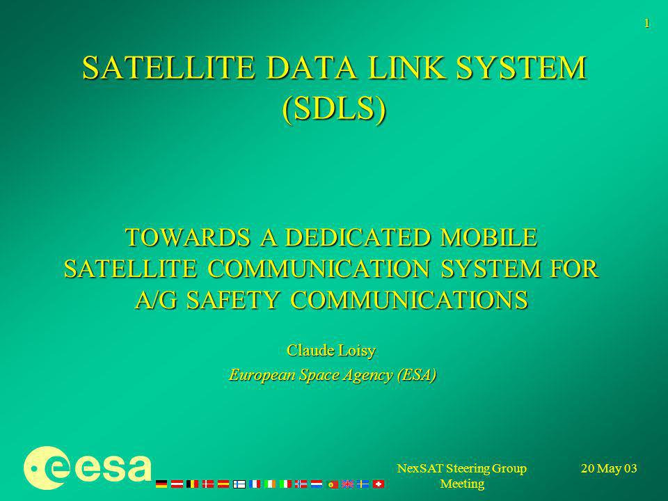 20 May 03NexSAT Steering Group Meeting 1 SATELLITE DATA LINK SYSTEM (SDLS) TOWARDS A DEDICATED MOBILE SATELLITE COMMUNICATION SYSTEM FOR A/G SAFETY CO